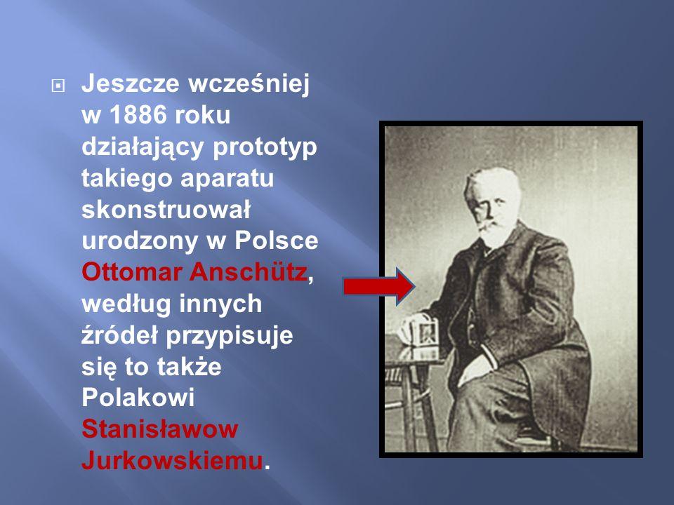 Jeszcze wcześniej w 1886 roku działający prototyp takiego aparatu skonstruował urodzony w Polsce Ottomar Anschütz, według innych źródeł przypisuje się to także Polakowi Stanisławow Jurkowskiemu.
