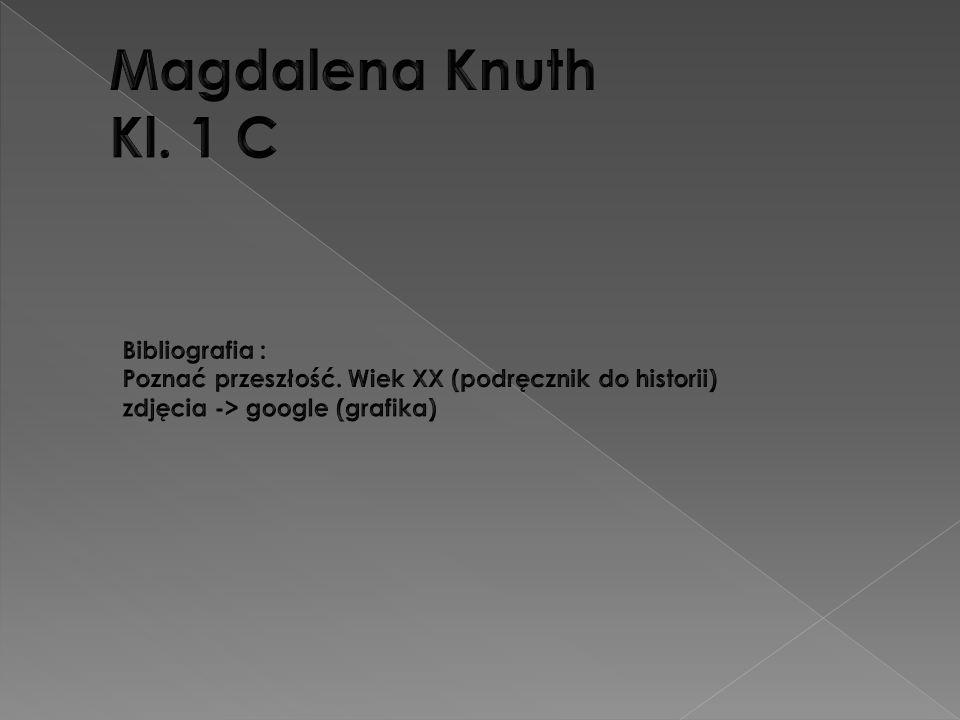 Magdalena Knuth Kl. 1 C Bibliografia : Poznać przeszłość.