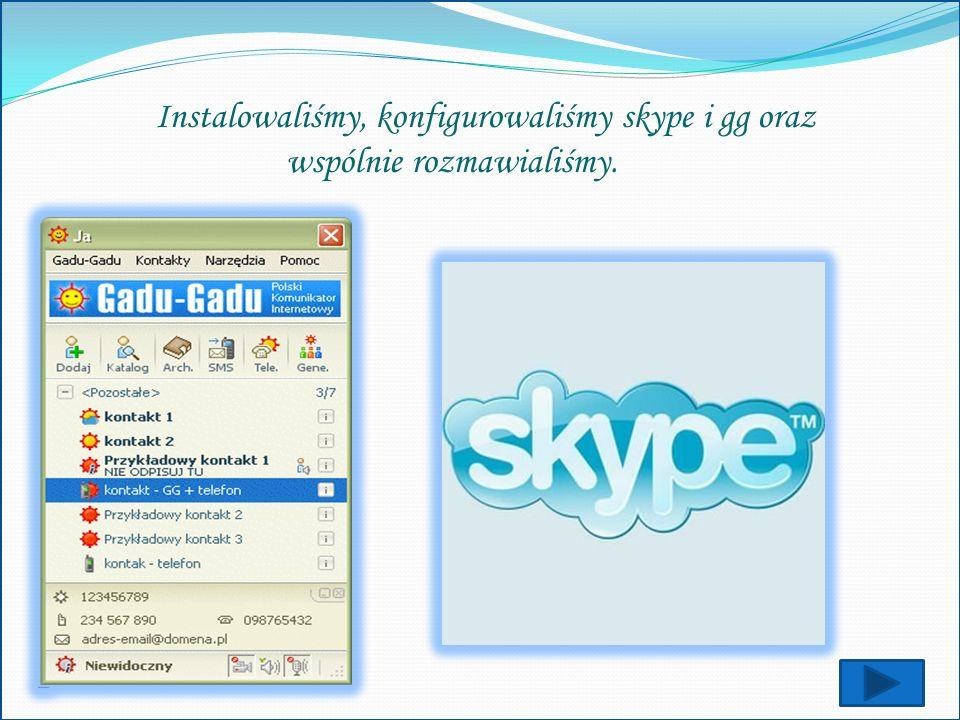 Instalowaliśmy, konfigurowaliśmy skype i gg oraz wspólnie rozmawialiśmy.