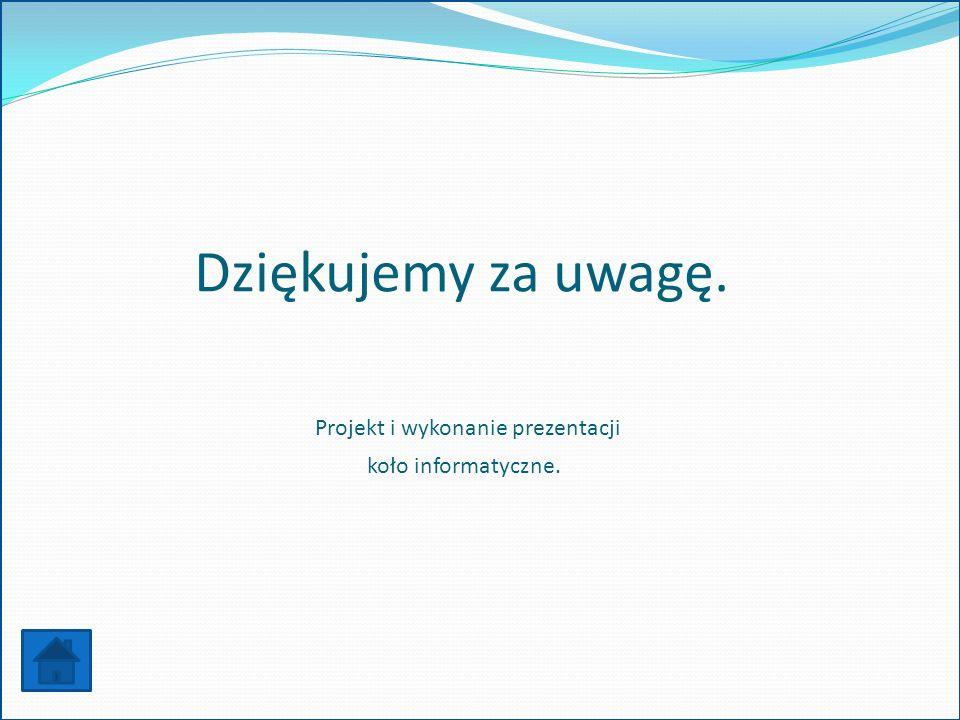 Dziękujemy za uwagę. Projekt i wykonanie prezentacji koło informatyczne.