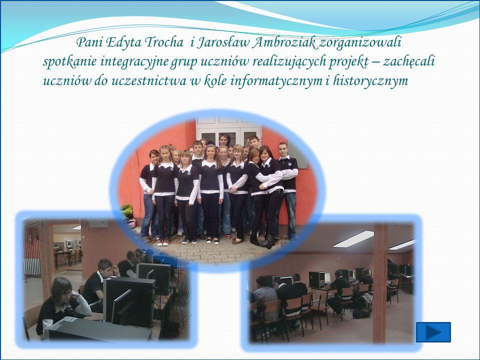 Pani Edyta Trocha i Jarosław Ambroziak zorganizowali spotkanie integracyjne grup uczniów realizujących projekt – zachęcali uczniów do uczestnictwa w kole informatycznym i historycznym