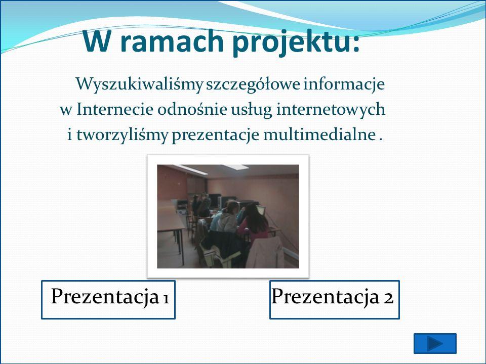 W ramach projektu: Prezentacja 1 Prezentacja 2