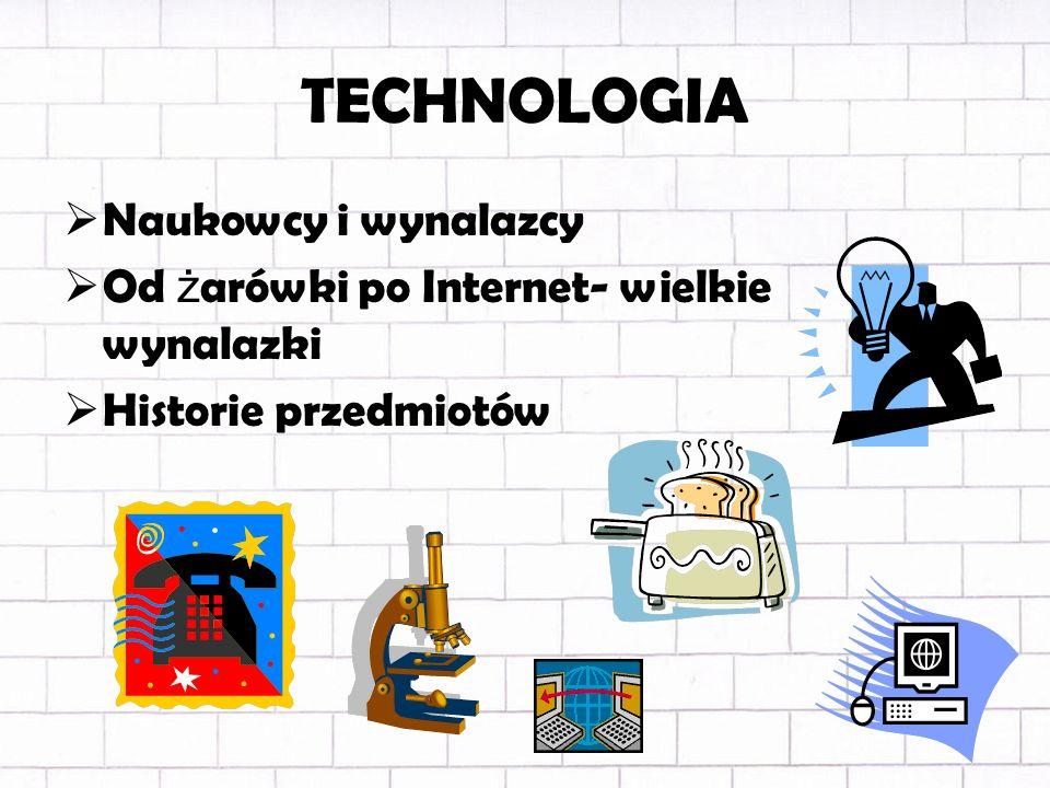 TECHNOLOGIA Naukowcy i wynalazcy