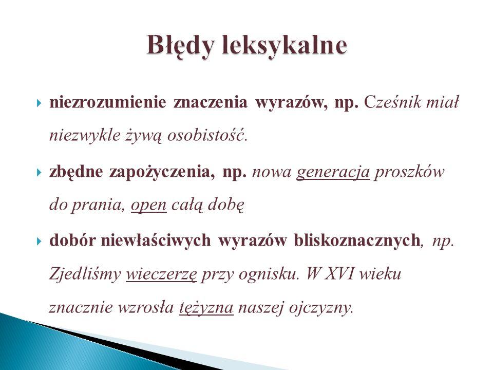 Błędy leksykalne niezrozumienie znaczenia wyrazów, np. Cześnik miał niezwykle żywą osobistość.
