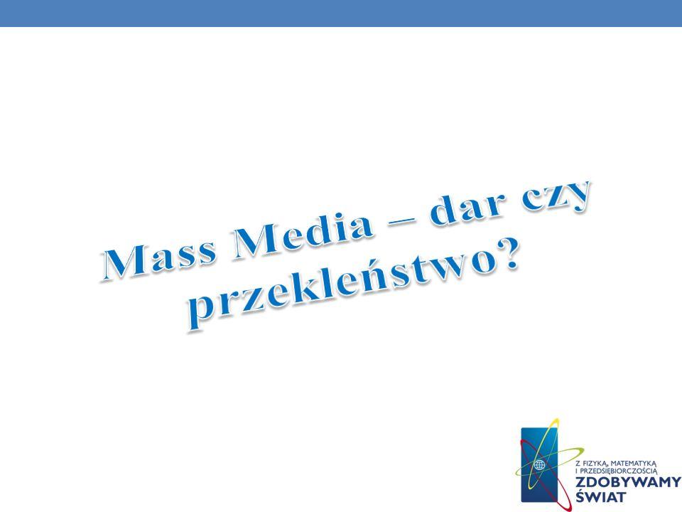 Mass Media – dar czy przekleństwo