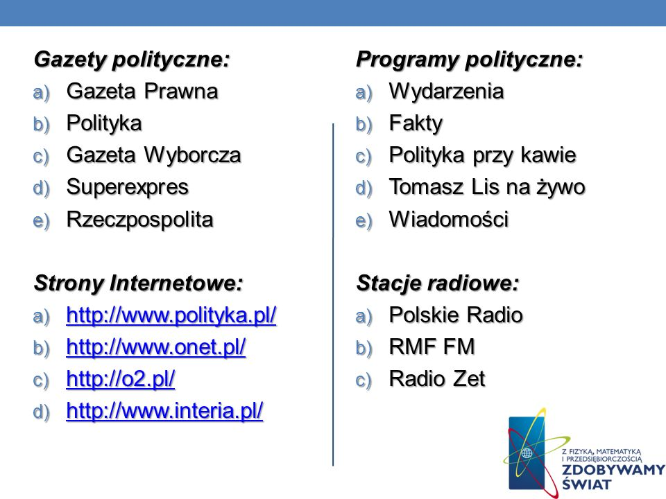 Gazety polityczne: Gazeta Prawna. Polityka. Gazeta Wyborcza. Superexpres. Rzeczpospolita. Strony Internetowe: