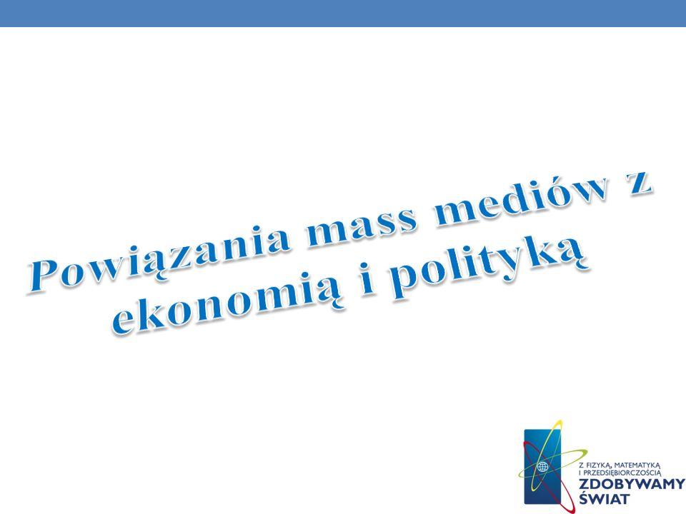 Powiązania mass mediów z ekonomią i polityką