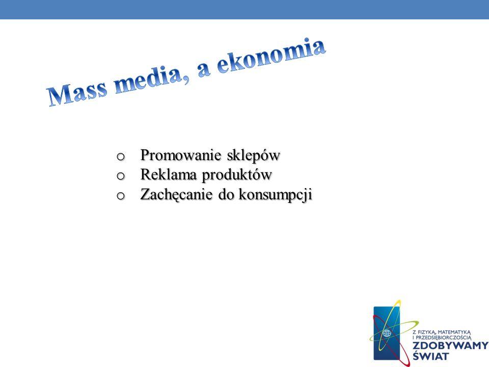 Mass media, a ekonomia Promowanie sklepów Reklama produktów