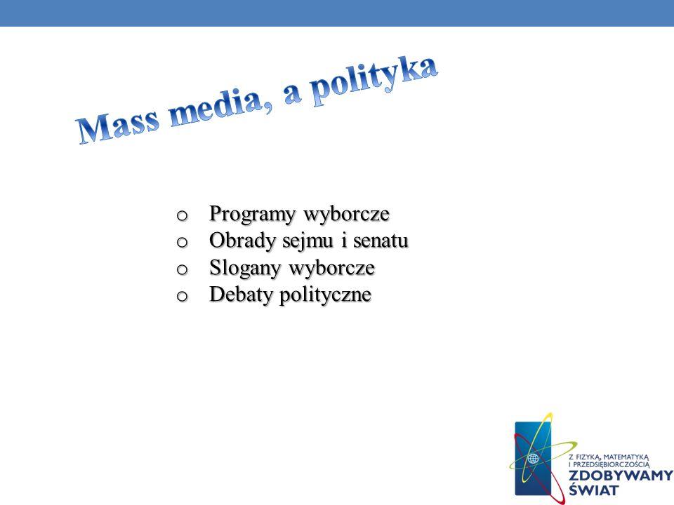 Mass media, a polityka Programy wyborcze Obrady sejmu i senatu