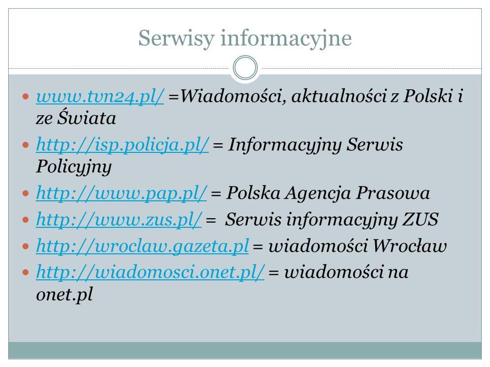 Serwisy informacyjne www.tvn24.pl/ =Wiadomości, aktualności z Polski i ze Świata. http://isp.policja.pl/ = Informacyjny Serwis Policyjny.
