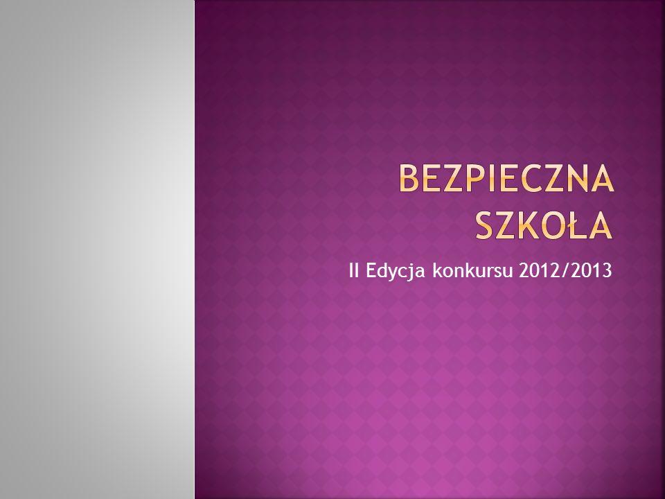 Bezpieczna szkoła II Edycja konkursu 2012/2013