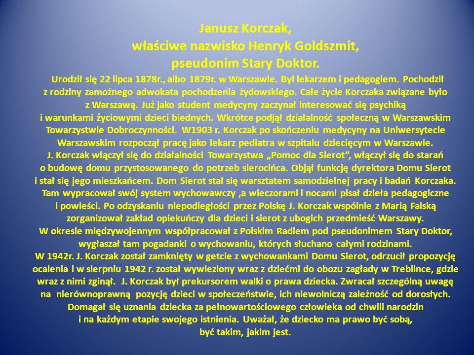 Janusz Korczak, właściwe nazwisko Henryk Goldszmit, pseudonim Stary Doktor.