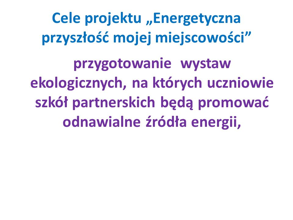 """Cele projektu """"Energetyczna przyszłość mojej miejscowości"""