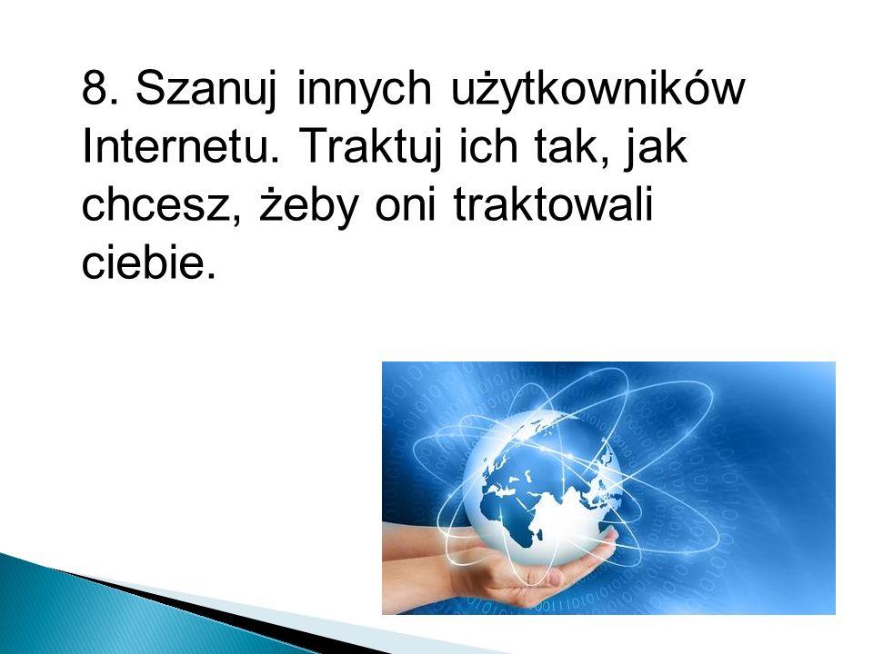 8. Szanuj innych użytkowników Internetu