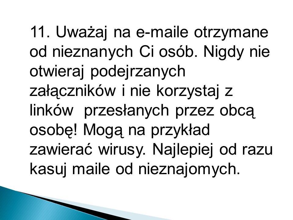 11. Uważaj na e-maile otrzymane od nieznanych Ci osób