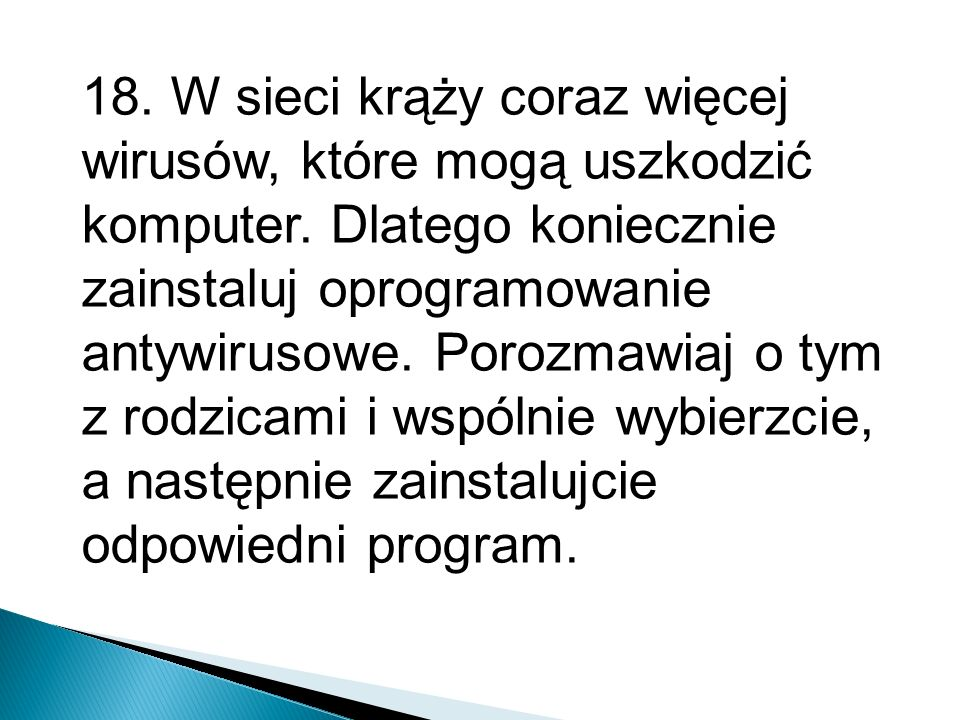 18. W sieci krąży coraz więcej wirusów, które mogą uszkodzić komputer