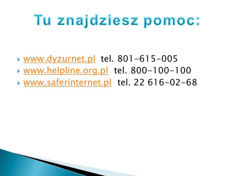 Tu znajdziesz pomoc: www.dyzurnet.pl tel. 801-615-005