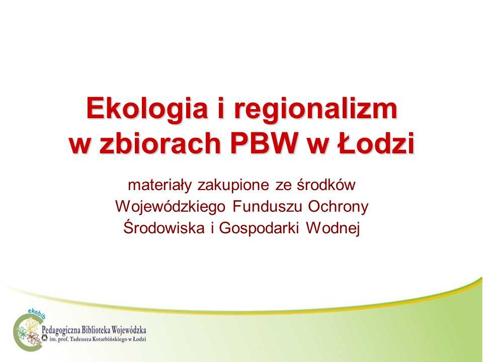 Ekologia i regionalizm w zbiorach PBW w Łodzi