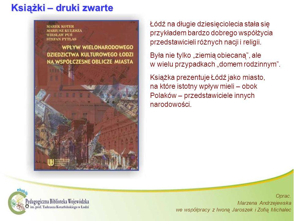 Książki – druki zwarte Łódź na długie dziesięciolecia stała się przykładem bardzo dobrego współżycia przedstawicieli różnych nacji i religii.
