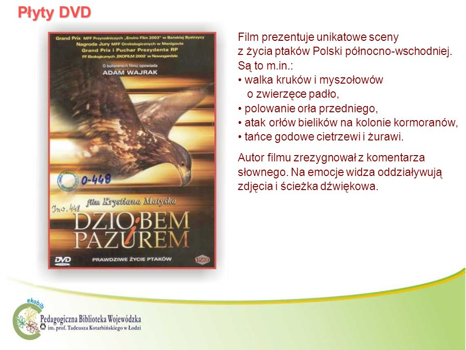 Płyty DVD Film prezentuje unikatowe sceny z życia ptaków Polski północno-wschodniej. Są to m.in.: walka kruków i myszołowów o zwierzęce padło,