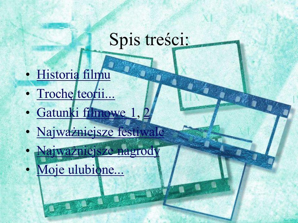 Spis treści: Historia filmu Trochę teorii... Gatunki filmowe 1, 2
