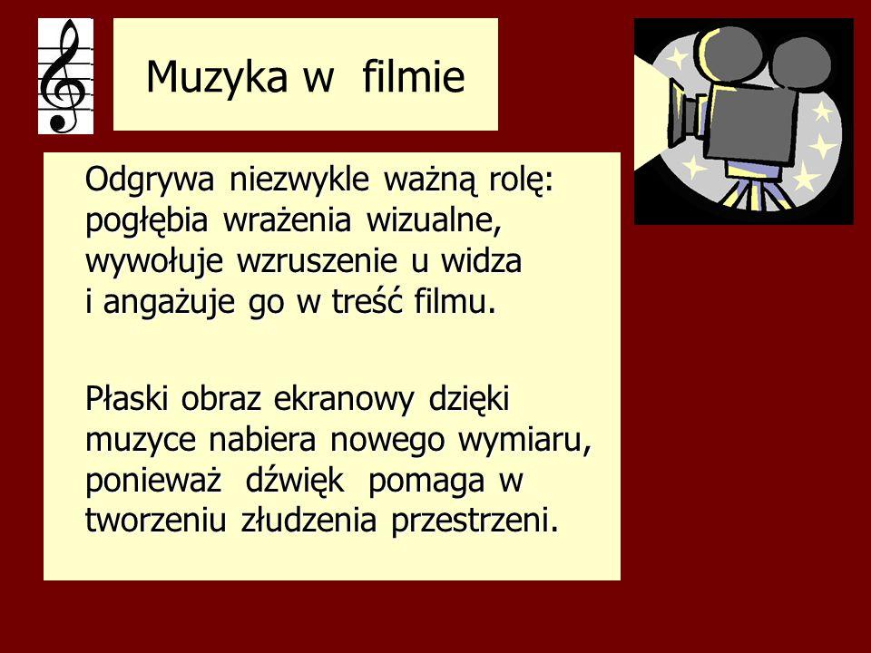 Muzyka w filmieOdgrywa niezwykle ważną rolę: pogłębia wrażenia wizualne, wywołuje wzruszenie u widza i angażuje go w treść filmu.