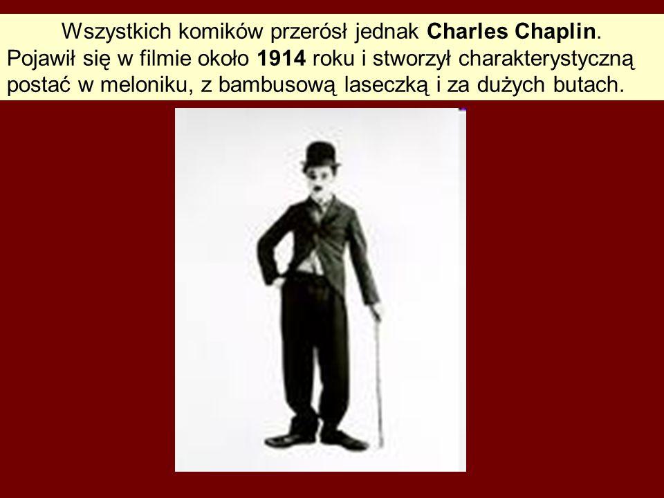 Wszystkich komików przerósł jednak Charles Chaplin.