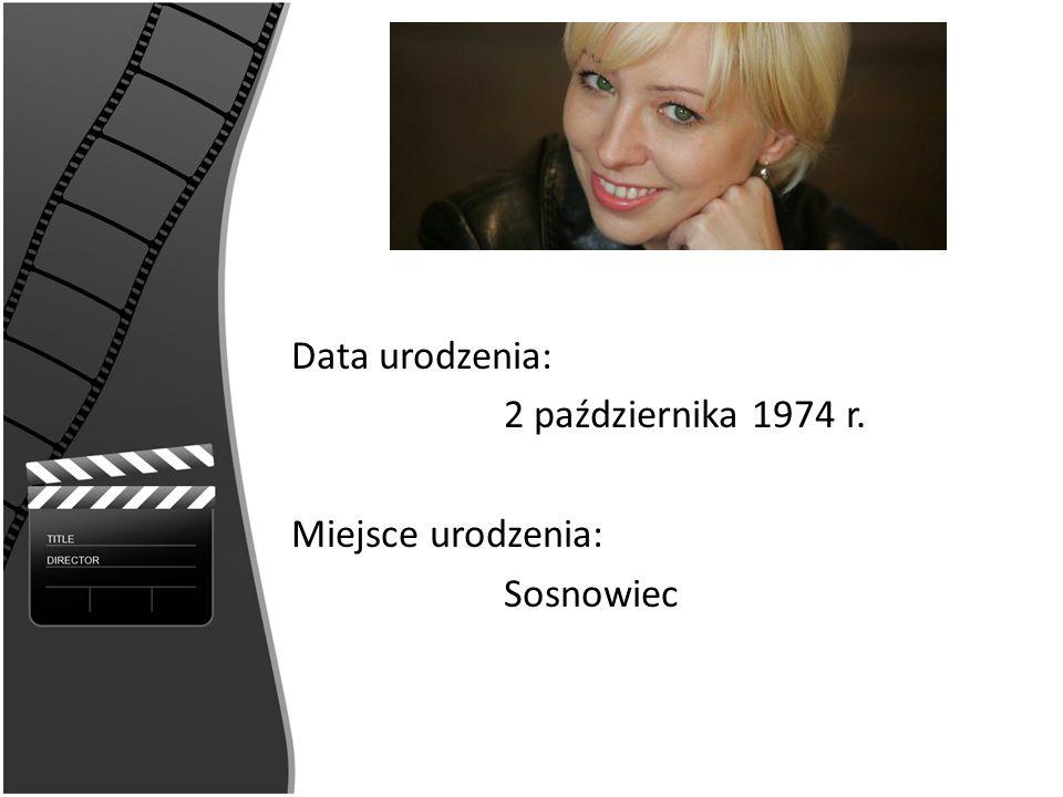 Data urodzenia: 2 października 1974 r. Miejsce urodzenia: Sosnowiec