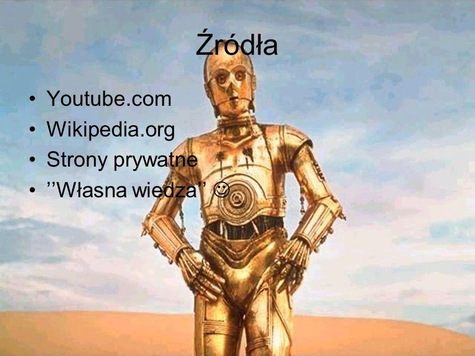 Źródła Youtube.com Wikipedia.org Strony prywatne ''Własna wiedza'' 