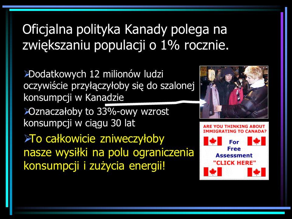 Oficjalna polityka Kanady polega na zwiększaniu populacji o 1% rocznie.
