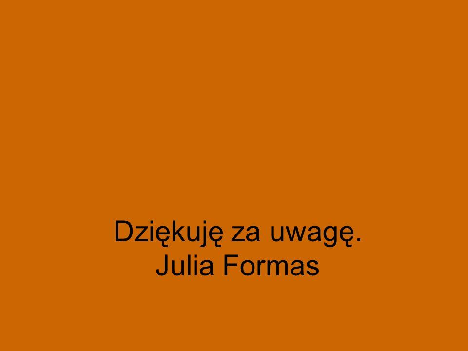 Dziękuję za uwagę. Julia Formas