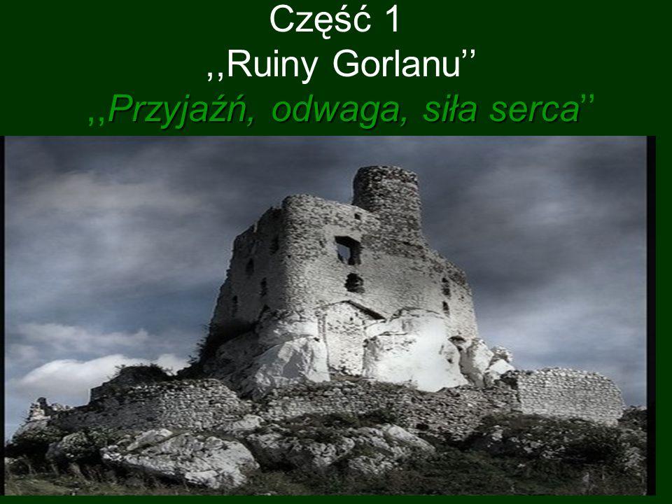 Część 1 ,,Ruiny Gorlanu'' ,,Przyjaźń, odwaga, siła serca''