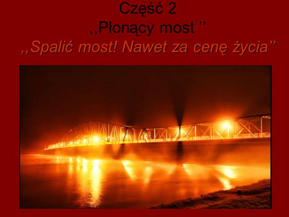 Część 2 ,,Płonący most '' ,,Spalić most! Nawet za cenę życia''