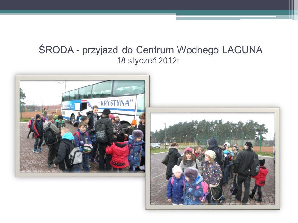 ŚRODA - przyjazd do Centrum Wodnego LAGUNA 18 styczeń 2012r.