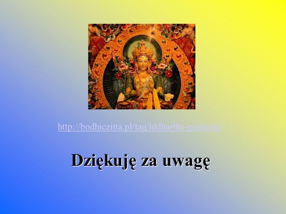http://bodhiczitta.pl/tag/iddhartha-gautama/ Dziękuję za uwagę
