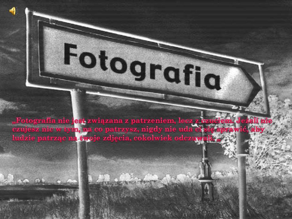 """""""Fotografia nie jest związana z patrzeniem, lecz z czuciem"""