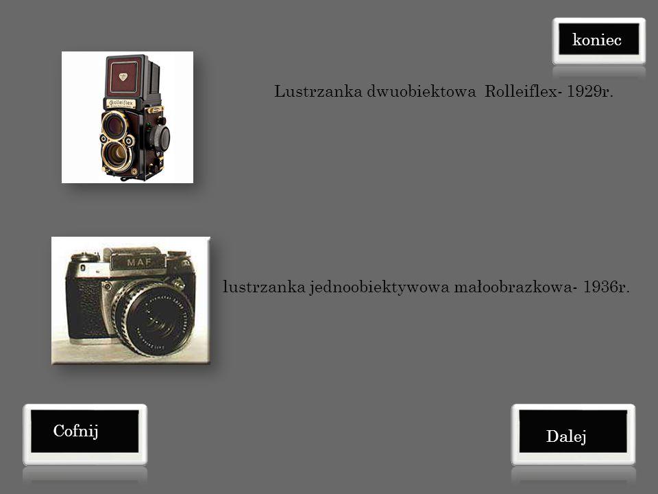 koniec Lustrzanka dwuobiektowa. Rolleiflex- 1929r. lustrzanka jednoobiektywowa małoobrazkowa- 1936r.