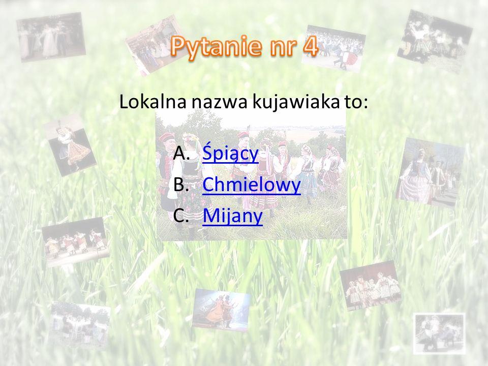 Lokalna nazwa kujawiaka to: