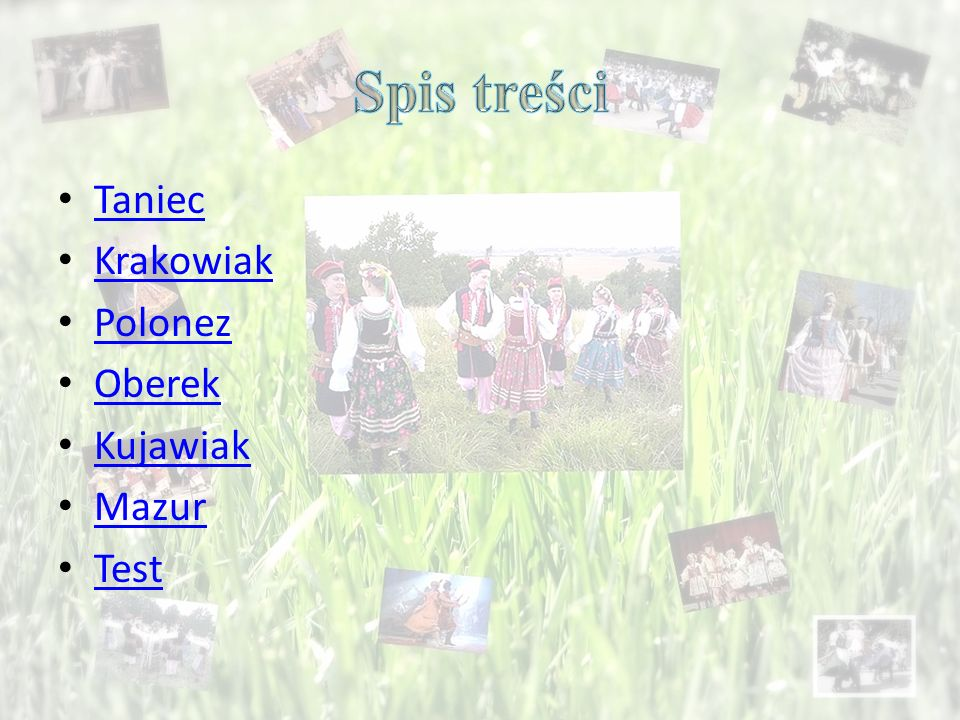 Spis treści Taniec Krakowiak Polonez Oberek Kujawiak Mazur Test