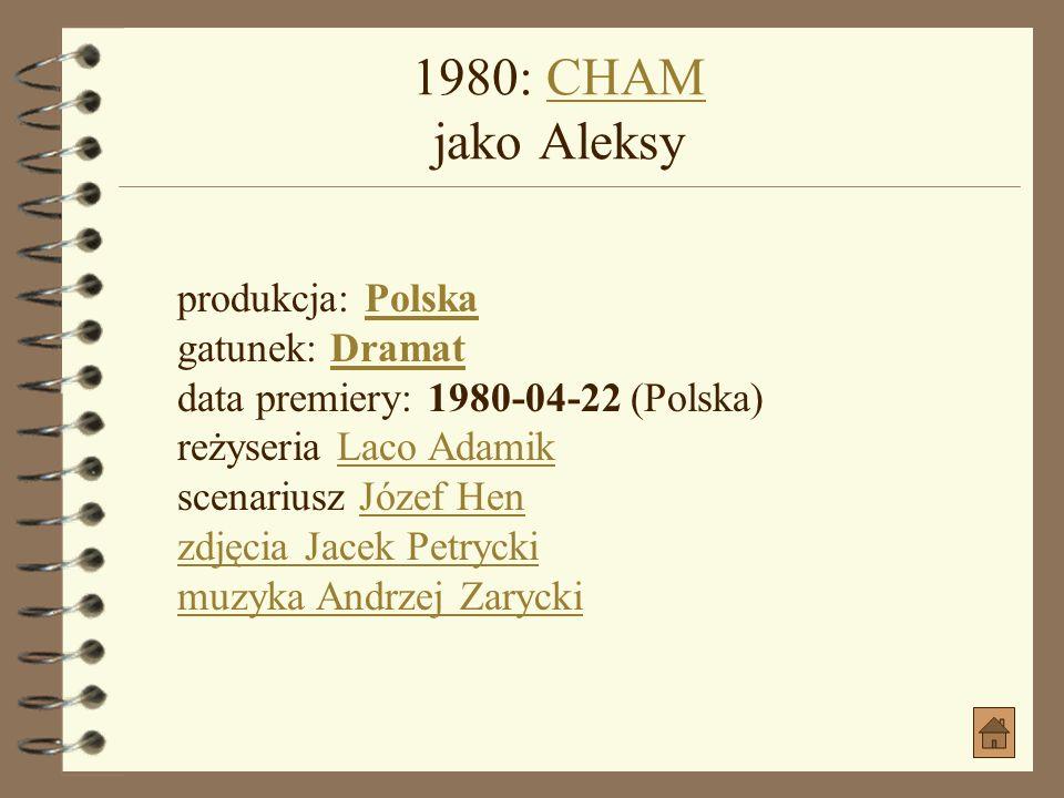 1980: CHAM jako Aleksy produkcja: Polska gatunek: Dramat