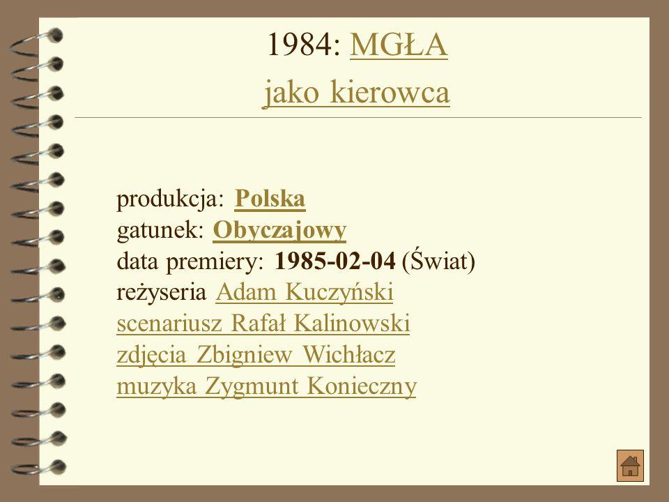 1984: MGŁA jako kierowca produkcja: Polska gatunek: Obyczajowy