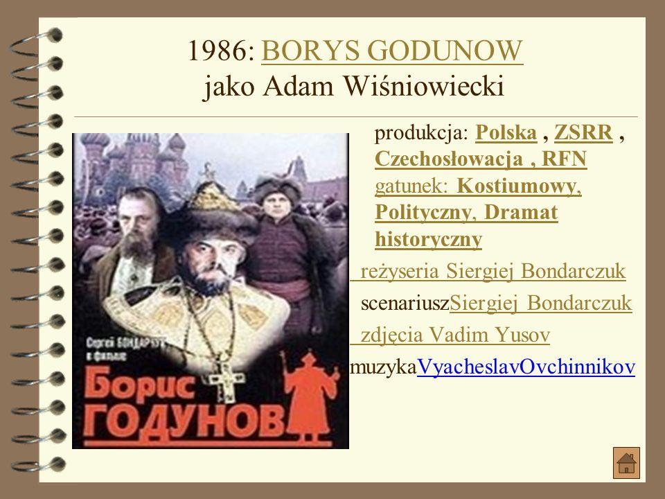 1986: BORYS GODUNOW jako Adam Wiśniowiecki