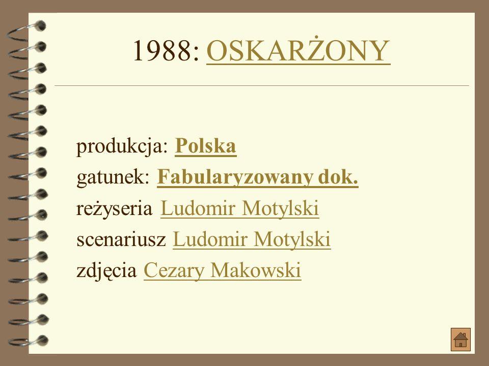 1988: OSKARŻONY produkcja: Polska gatunek: Fabularyzowany dok.