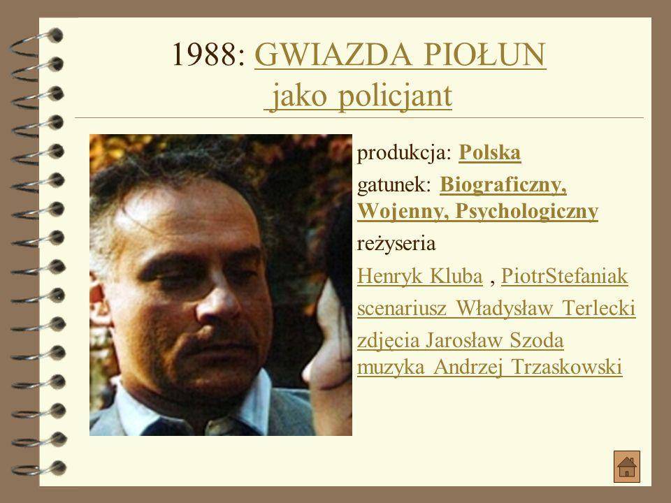 1988: GWIAZDA PIOŁUN jako policjant