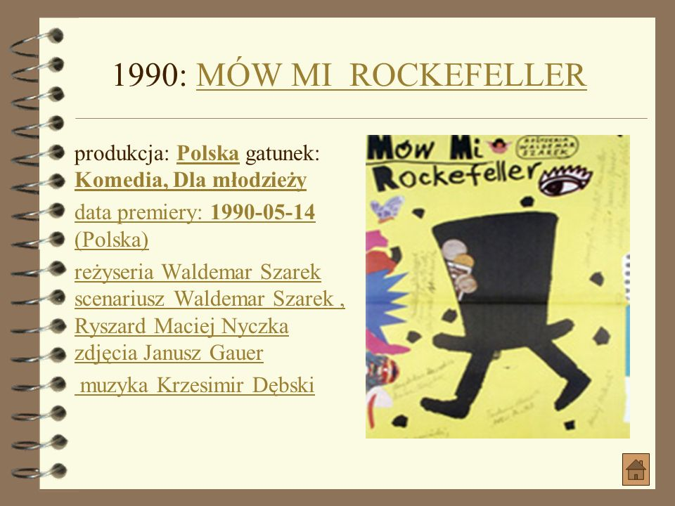 1990: MÓW MI ROCKEFELLER produkcja: Polska gatunek: Komedia, Dla młodzieży. data premiery: 1990-05-14 (Polska)