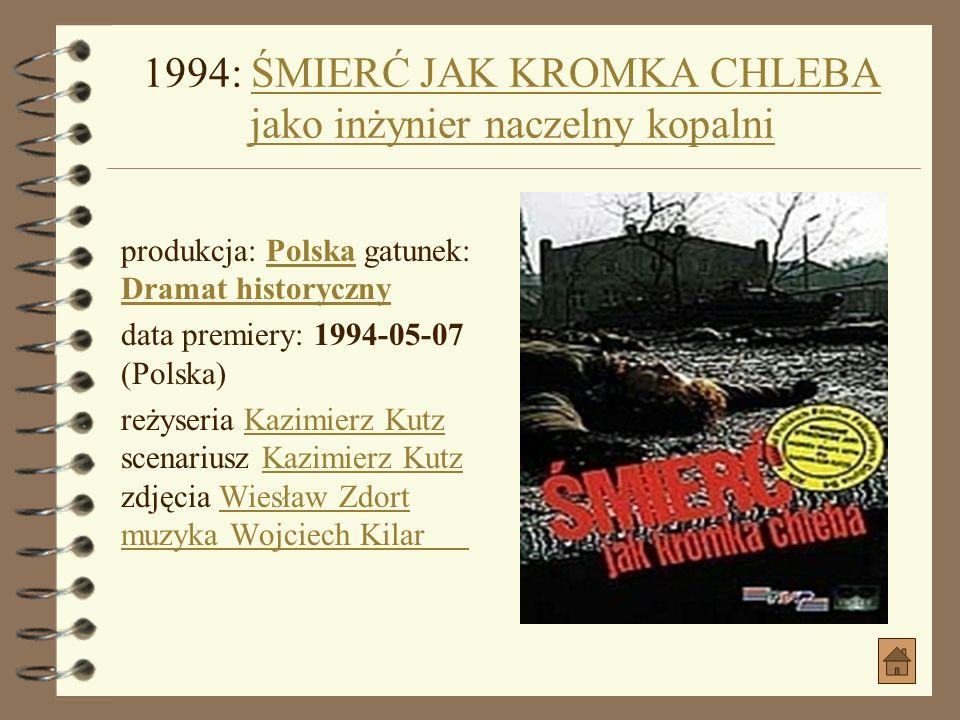 1994: ŚMIERĆ JAK KROMKA CHLEBA jako inżynier naczelny kopalni