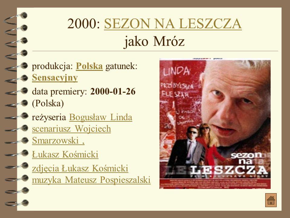 2000: SEZON NA LESZCZA jako Mróz