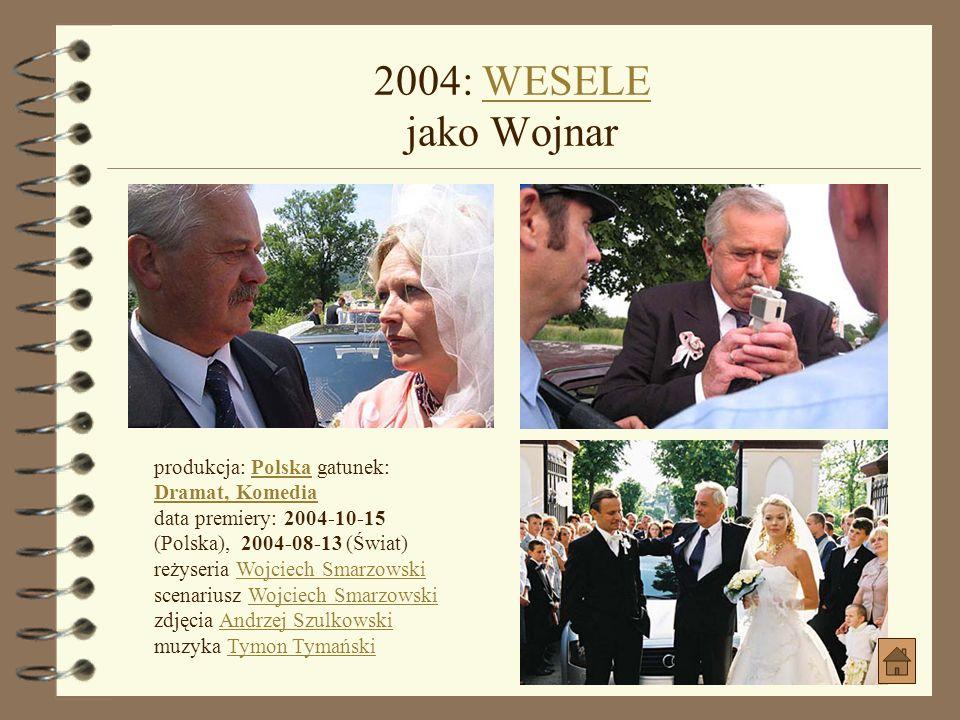 2004: WESELE jako Wojnar produkcja: Polska gatunek: Dramat, Komedia