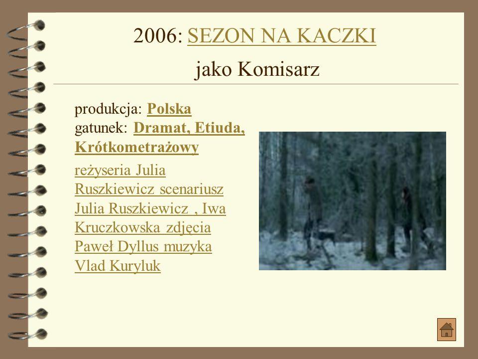 2006: SEZON NA KACZKI jako Komisarz