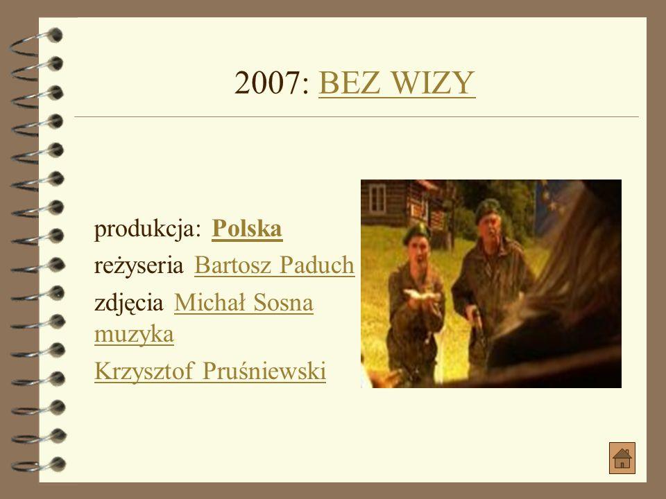 2007: BEZ WIZY produkcja: Polska reżyseria Bartosz Paduch